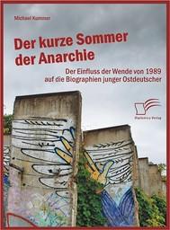 Der kurze Sommer der Anarchie: Der Einfluss der Wende von 1989 auf die Biographien junger Ostdeutscher - copertina