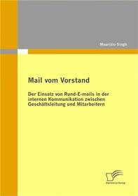 Mail vom Vorstand: Der Einsatz von Rund-E-mails in der internen Kommunikation zwischen Geschäftsleitung und Mitarbeitern - Librerie.coop