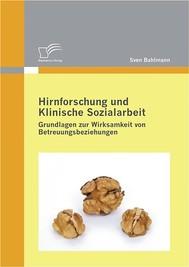 Hirnforschung und Klinische Sozialarbeit: Grundlagen zur Wirksamkeit von Betreuungsbeziehungen - copertina