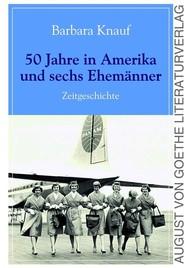 50 Jahre in Amerika und sechs Ehemänner - copertina