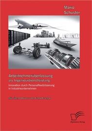 Arbeitnehmerüberlassung als Ingenieurdienstleistung: Innovation durch Personalflexibilisierung in Industrieunternehmen - copertina