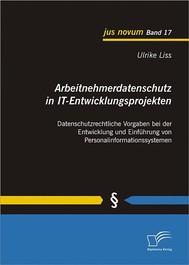 Arbeitnehmerdatenschutz in IT-Entwicklungsprojekten: Datenschutzrechtliche Vorgaben bei der Entwicklung und Einführung von Personalinformationssystemen - copertina