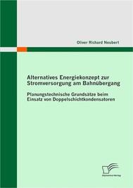 Alternatives Energiekonzept zur Stromversorgung am Bahnübergang: Planungstechnische Grundsätze beim Einsatz von Doppelschichtkondensatoren - copertina
