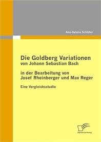 Die Goldberg Variationen von Johann Sebastian Bach in der Bearbeitung von Josef Rheinberger und Max Reger - Librerie.coop