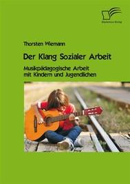 Der Klang Sozialer Arbeit: Musikpädagogische Arbeit mit Kindern und Jugendlichen - copertina