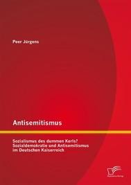 Antisemitismus: Sozialismus des dummen Kerls? Sozialdemokratie und Antisemitismus im Deutschen Kaiserreich - copertina
