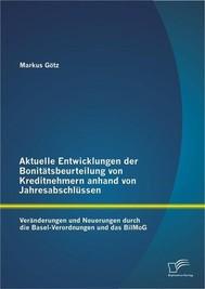 Aktuelle Entwicklungen der Bonitätsbeurteilung von Kreditnehmern anhand von Jahresabschlüssen: Veränderungen und Neuerungen durch die Basel-Verordnungen und das BilMoG - copertina