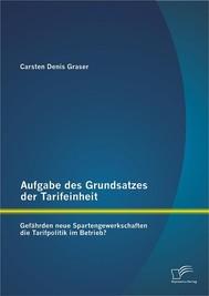Aufgabe des Grundsatzes der Tarifeinheit: Gefährden neue Spartengewerkschaften die Tarifpolitik im Betrieb? - copertina