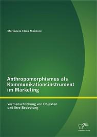 Anthropomorphismus als Kommunikationsinstrument im Marketing: Vermenschlichung von Objekten und ihre Bedeutung - copertina