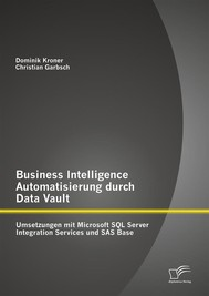 Business Intelligence Automatisierung durch Data Vault: Umsetzungen mit Microsoft SQL Server Integration Services und SAS Base - copertina