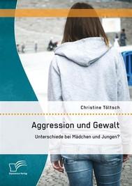 Aggression und Gewalt: Unterschiede bei Mädchen und Jungen? - copertina