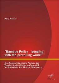 """""""Bamboo Policy – bending with the prevailing wind?"""" Eine konstruktivistische Analyse des Wandels thailändischer Außenpolitik im Kontext der Ära Thaksin Shinawatra - copertina"""