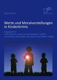 Werte und Moralvorstellungen in Kinderkrimis: Dargestellt an Erich Kästners 'Emil und die Detektive' (1929) und Andreas Steinhöfels 'Beschützer der Diebe' (1994) - Librerie.coop