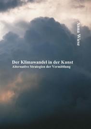 Der Klimawandel in der Kunst: Alternative Strategien der Vermittlung - copertina