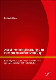 """Aktive Freizeitgestaltung und Persönlichkeitsentwicklung: Eine psycho-soziale Analyse am Beispiel von """"Geocaching"""" mit Jugendlichen - copertina"""