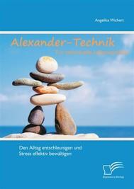 Alexander-Technik für individuelle Lebensqualität: Den Alltag entschleunigen und Stress effektiv bewältigen - copertina