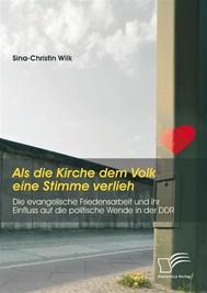 Als die Kirche dem Volk eine Stimme verlieh - Die evangelische Friedensarbeit und ihr Einfluss auf die politische Wende in der DDR - copertina