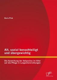 Alt, sozial benachteiligt und übergewichtig: Die Auswirkung der Adipositas im Alter auf die Pflege in Langzeiteinrichtungen - copertina