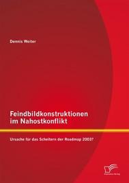 Feindbildkonstruktionen im Nahostkonflikt: Ursache für das Scheitern der Roadmap 2003? - copertina