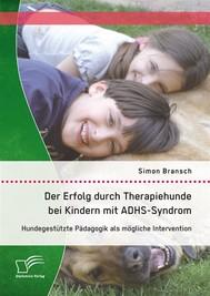 Der Erfolg durch Therapiehunde bei Kindern mit ADHS-Syndrom: Hundegestützte Pädagogik als mögliche Intervention - copertina