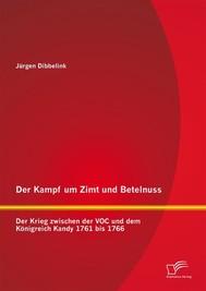 Der Kampf um Zimt und Betelnuss: Der Krieg zwischen der VOC und dem Königreich Kandy 1761 bis 1766 - copertina