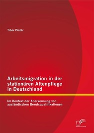 Arbeitsmigration in der stationären Altenpflege in Deutschland im Kontext der Anerkennung von ausländischen Berufsqualifikationen - copertina