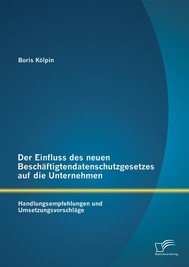 Der Einfluss des neuen Beschäftigtendatenschutzgesetzes auf die Unternehmen: Handlungsempfehlungen und Umsetzungsvorschläge - copertina