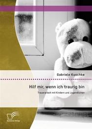 Hilf mir, wenn ich traurig bin: Trauerarbeit mit Kindern und Jugendlichen - copertina