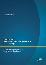 Burn-out – Modekrankheit oder ernsthafte Erkrankung? Eine Ursachenforschung in bayerischen Sparkassen - copertina