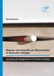 Akquise und Auswahl von Manuskripten in deutschen Verlagen: Auswirkung des Verlagswesens auf Literatur als System - copertina