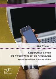 Kooperatives Lernen als Vorbereitung auf die Arbeitswelt: Kompetenzen in der Schule vermitteln - Librerie.coop