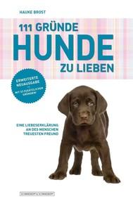 111 Gründe, Hunde zu lieben - Erweiterte Neuausgabe - copertina