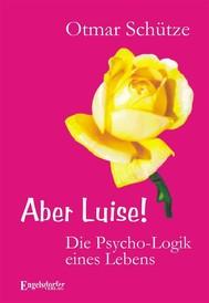 Aber Luise! Die Psycho-Logik eines Lebens - copertina