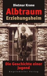 Albtraum Erziehungsheim. Die Geschichte einer Jugend - copertina