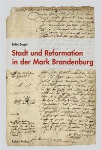 Stadt und Reformation in der Mark Brandenburg - Librerie.coop