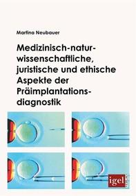 Medizinisch-naturwissenschaftliche, juristische und ethische Aspekte der Präimplantationsdiagnostik - Librerie.coop
