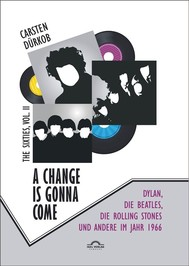 A Change Is Gonna Come: Dylan, die Beatles, die Rolling Stones und andere im Jahr 1966 - copertina