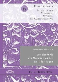 Gesammelte Aufsätze 6: Von der Welt der Märchen zu der Welt der Sagen - Librerie.coop