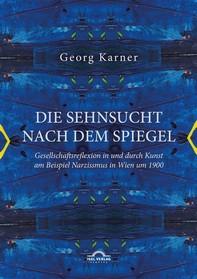 Die Sehnsucht nach dem Spiegel. Gesellschaftsreflexion in und durch Kunst am Beispiel Narzissmus in Wien um 1900 - Librerie.coop
