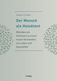 Der Mensch als Holobiont - Mikroben als Schlüssel zu einem neuen Verständnis von Leben und Gesundheit - Librerie.coop