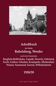Adreßbuch der Städte Babelsberg, Werder sowie der Gemeinden Bergholz-Rehbrücke, Caputh, Drewitz, Fahrland, Ferch, Geltow, Glindow, Golm, Krampnitz, Michendorf, Petzow, Saarmund, Sacrow und Wilhelmshorst 1938/39 - copertina
