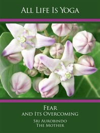 All Life Is Yoga: Fear and Its Overcoming - Librerie.coop