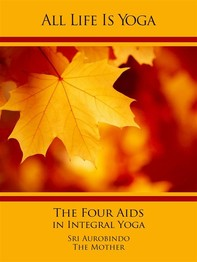 All Life Is Yoga: The Four Aids in Integral Yoga - Librerie.coop