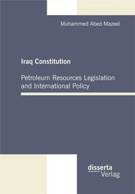 Iraq Constitution: Petroleum Resources Legislation and International Policy - Librerie.coop