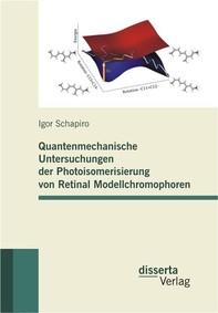 Quantenmechanische Untersuchungen der Photoisomerisierung von Retinal Modellchromophoren - Librerie.coop