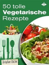 50 tolle vegetarische Rezepte - copertina