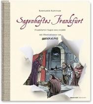 Sagenhaftes Frankfurt. Frankfurter Sagen neu erzählt mit Illustrationen von Greser & Lenz - copertina