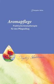 Aromapflege - Praktische Aromatherapie für den Pflegealltag - copertina