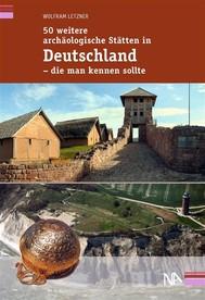 50 weitere archäologische Stätten in Deutschland - die man kennen sollte - copertina