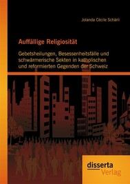 Auffällige Religiosität: Gebetsheilungen, Besessenheitsfälle und schwärmerische Sekten in katholischen und reformierten Gegenden der Schweiz - copertina